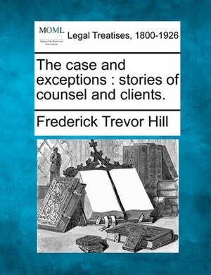 The Case and Exceptions: Stories of Counsel and Clients.