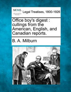 Office Boy's Digest: Cullings from the American, English, and Canadian Reports.