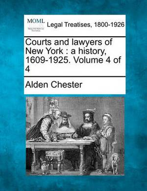 Courts and Lawyers of New York: A History, 1609-1925. Volume 4 of 4