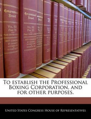 To Establish the Professional Boxing Corporation, and for Other Purposes.