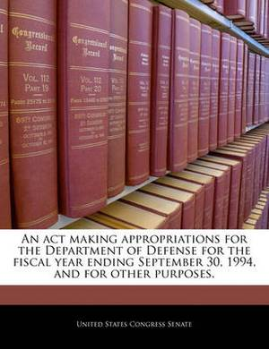 An ACT Making Appropriations for the Department of Defense for the Fiscal Year Ending September 30, 1994, and for Other Purposes.