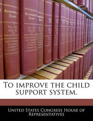 To Improve the Child Support System.