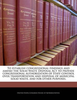 To Establish Congressional Findings and Amend the Solid Waste Disposal ACT to Provide Congressional Authorization of State Control Over Transportation and Disposal of Municipal Solid Waste, and for Other Purposes.