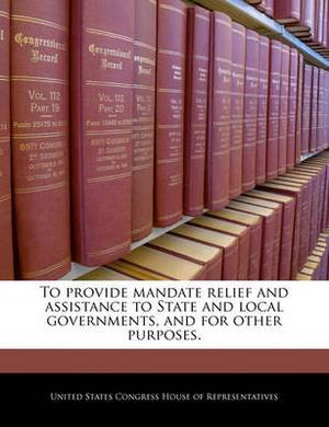 To Provide Mandate Relief and Assistance to State and Local Governments, and for Other Purposes.