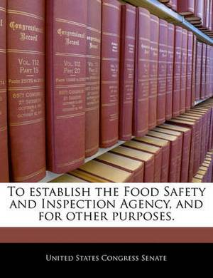 To Establish the Food Safety and Inspection Agency, and for Other Purposes.