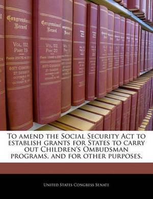 To Amend the Social Security ACT to Establish Grants for States to Carry Out Children's Ombudsman Programs, and for Other Purposes.