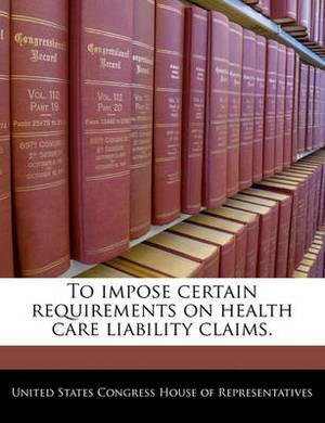 To Impose Certain Requirements on Health Care Liability Claims.