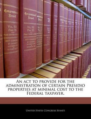 An ACT to Provide for the Administration of Certain Presidio Properties at Minimal Cost to the Federal Taxpayer.