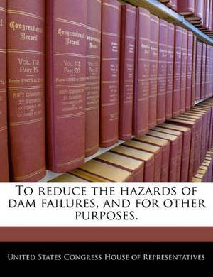 To Reduce the Hazards of Dam Failures, and for Other Purposes.