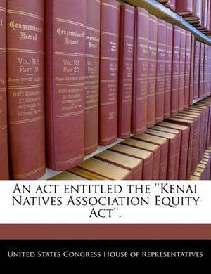 An ACT Entitled the ''Kenai Natives Association Equity ACT''.