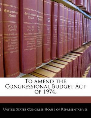 To Amend the Congressional Budget Act of 1974.
