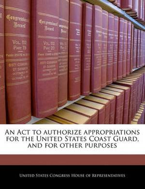 An ACT to Authorize Appropriations for the United States Coast Guard, and for Other Purposes