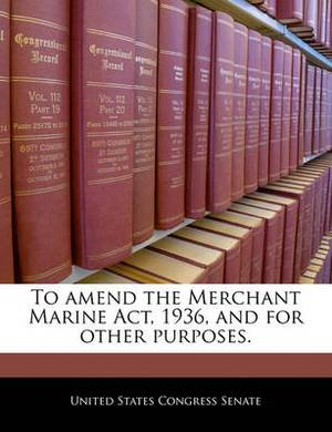 To Amend the Merchant Marine ACT, 1936, and for Other Purposes.