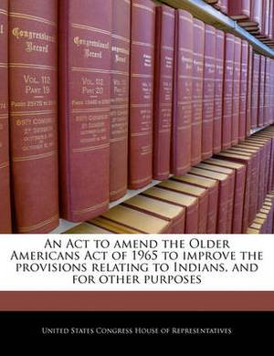 An ACT to Amend the Older Americans Act of 1965 to Improve the Provisions Relating to Indians, and for Other Purposes