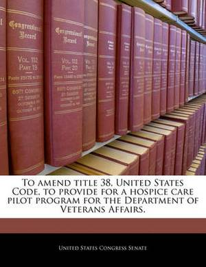 To Amend Title 38, United States Code, to Provide for a Hospice Care Pilot Program for the Department of Veterans Affairs.