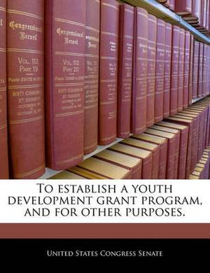 To Establish a Youth Development Grant Program, and for Other Purposes.