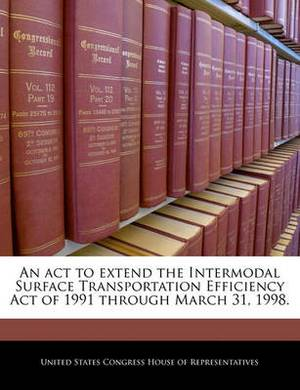 An ACT to Extend the Intermodal Surface Transportation Efficiency Act of 1991 Through March 31, 1998.