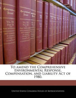 To Amend the Comprehensive Environmental Response, Compensation, and Liability Act of 1980.