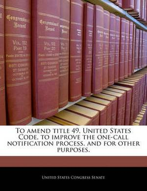 To Amend Title 49, United States Code, to Improve the One-Call Notification Process, and for Other Purposes.