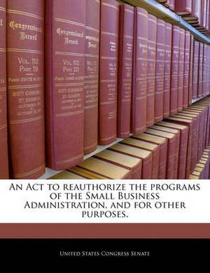 An ACT to Reauthorize the Programs of the Small Business Administration, and for Other Purposes.