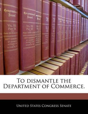 To Dismantle the Department of Commerce.