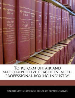 To Reform Unfair and Anticompetitive Practices in the Professional Boxing Industry.