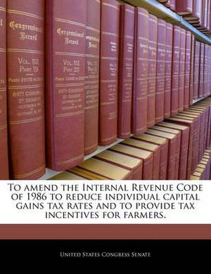 To Amend the Internal Revenue Code of 1986 to Reduce Individual Capital Gains Tax Rates and to Provide Tax Incentives for Farmers.