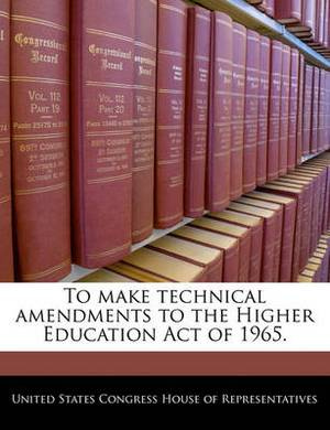 To Make Technical Amendments to the Higher Education Act of 1965.