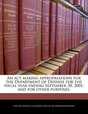 An ACT Making Appropriations for the Department of Defense for the Fiscal Year Ending September 30, 2001, and for Other Purposes.