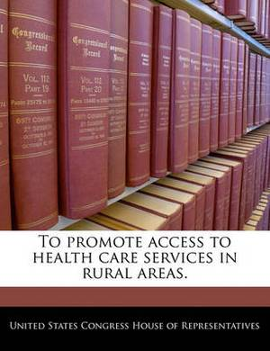 To Promote Access to Health Care Services in Rural Areas.