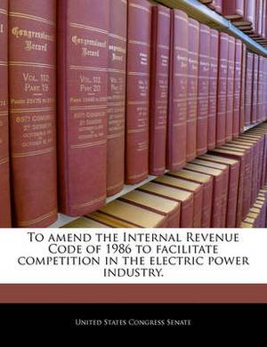 To Amend the Internal Revenue Code of 1986 to Facilitate Competition in the Electric Power Industry.