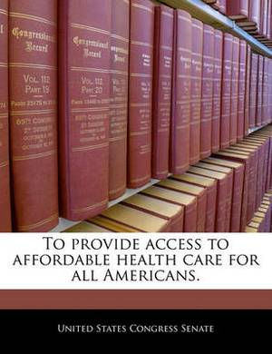 To Provide Access to Affordable Health Care for All Americans.