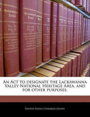 An ACT to Designate the Lackawanna Valley National Heritage Area, and for Other Purposes.