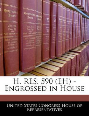 H. Res. 590 (Eh) - Engrossed in House