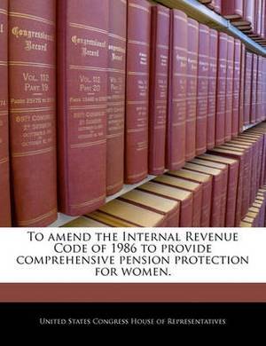 To Amend the Internal Revenue Code of 1986 to Provide Comprehensive Pension Protection for Women.