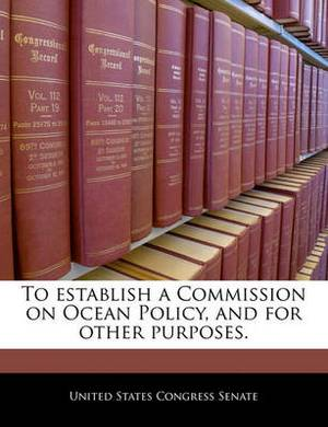 To Establish a Commission on Ocean Policy, and for Other Purposes.