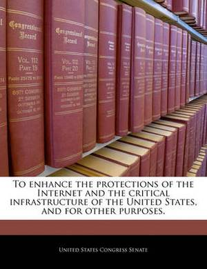 To Enhance the Protections of the Internet and the Critical Infrastructure of the United States, and for Other Purposes.
