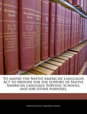 To Amend the Native American Languages ACT to Provide for the Support of Native American Language Survival Schools, and for Other Purposes.