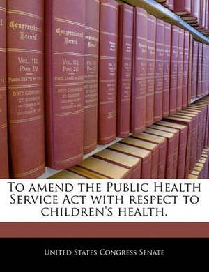 To Amend the Public Health Service ACT with Respect to Children's Health.