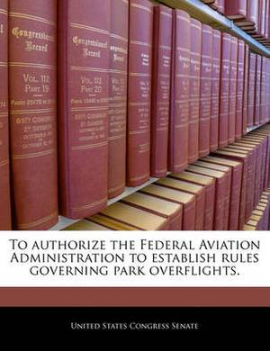 To Authorize the Federal Aviation Administration to Establish Rules Governing Park Overflights.
