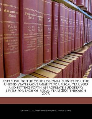 Establishing the Congressional Budget for the United States Government for Fiscal Year 2003 and Setting Forth Appropriate Budgetary Levels for Each of Fiscal Years 2004 Through 2007.