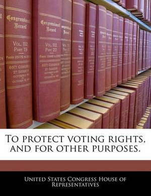 To Protect Voting Rights, and for Other Purposes.