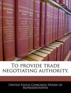 To Provide Trade Negotiating Authority.