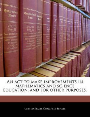 An ACT to Make Improvements in Mathematics and Science Education, and for Other Purposes.