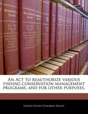 An ACT to Reauthorize Various Fishing Conservation Management Programs, and for Other Purposes.