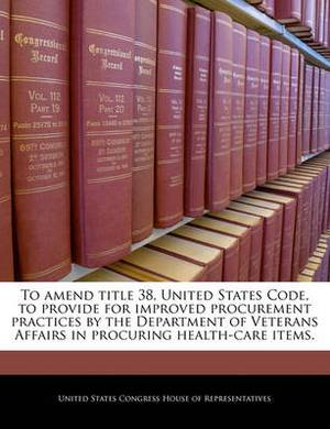 To Amend Title 38, United States Code, to Provide for Improved Procurement Practices by the Department of Veterans Affairs in Procuring Health-Care Items.