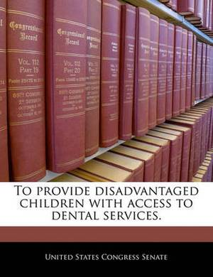 To Provide Disadvantaged Children with Access to Dental Services.
