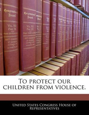 To Protect Our Children from Violence.