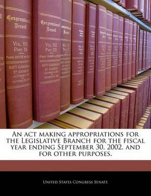 An ACT Making Appropriations for the Legislative Branch for the Fiscal Year Ending September 30, 2002, and for Other Purposes.