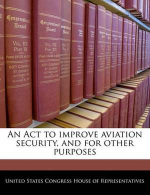 An ACT to Improve Aviation Security, and for Other Purposes